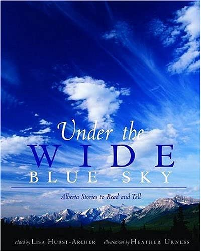 Under the Wide Blue Sky: Alberta Stories: Lisa Hurst-archer