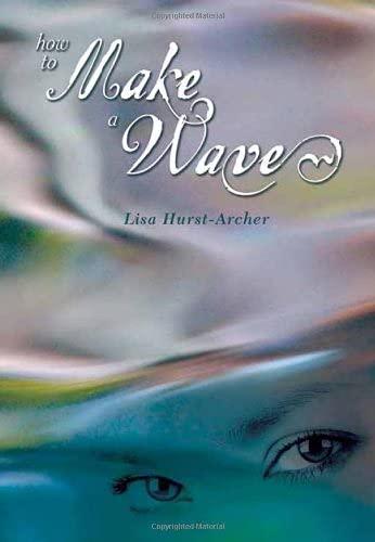 How to Make a Wave (Paperback): Lisa Hurst-Archer