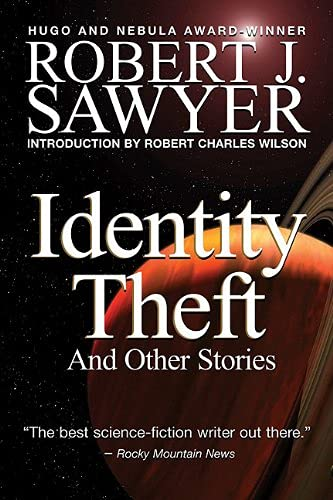 Identity Theft : And Other Stories: Sawyer, Robert J.