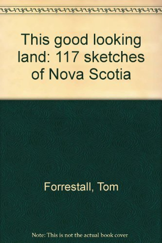 This Good Looking Land 117 Sketches of Nova Scotia