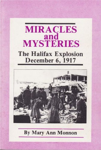 Miracles and Mysteries; The Halifax Explosion December 6, 1917