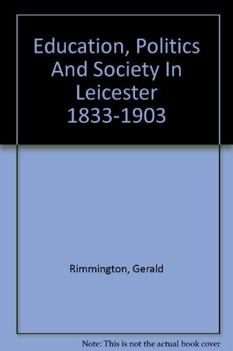 Education Politics and Society in Leicester 1833 - 1903.
