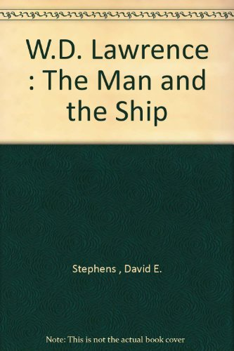W. D. Lawrence : The Man and the Ship: Stephens, David E.