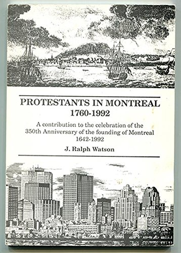 Protestants in Montreal 1760-1992. A Contribution to the Celebration of the 350th Anniversary of ...