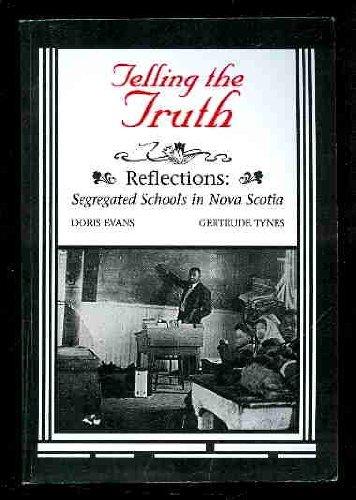 Telling the Truth : Reflections Segregated Schools in Nova Scotia: Evans, Doris; Tynes, Gertrude