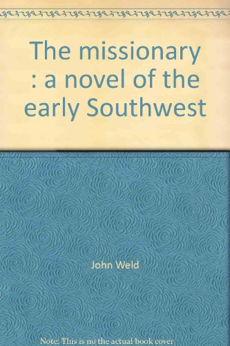 THE MISSIONARY A Novel of the Early: Weld, John, Inscribed