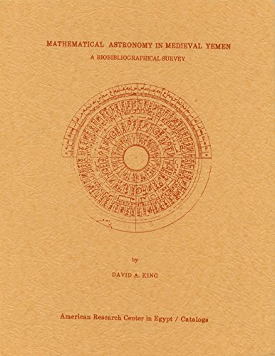 Mathematical Astronomy in Medieval Yemen. A Biobibliographical Survey.: KING, David A.: