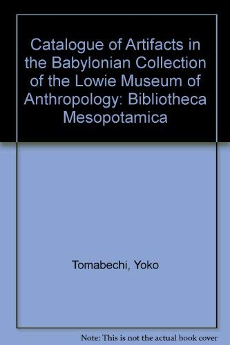 Catalogue of Artifacts in the Babylonian Collection of the Lowie Museum of Anthropology: ...