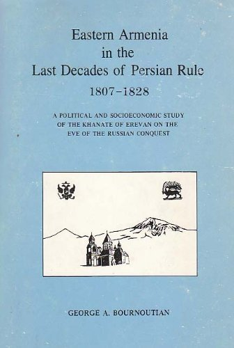 9780890031223: Eastern Armenia in the Last Decades of Persian Rule 1807-1828: A Political and Socioeconomic Study of the Khanate of Erevan on the Eve of the Russian Conquest