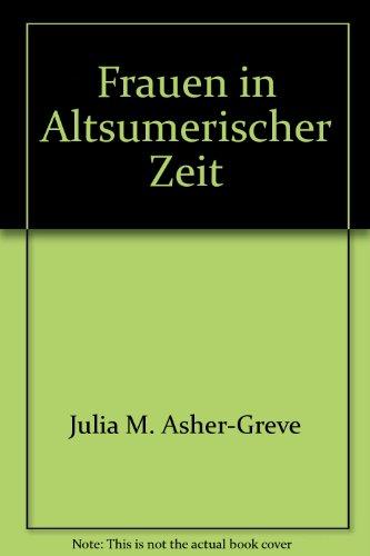 Frauen in altsumerischer Zeit: Asher-Greve, Julia Maria