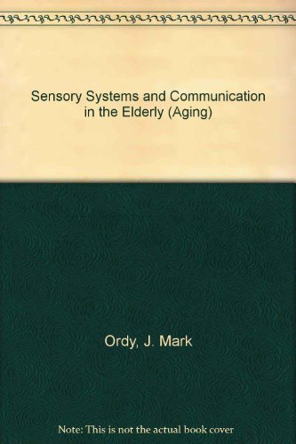 Sensory Systems and Communication in the Elderly: Ordy, J. Mark,