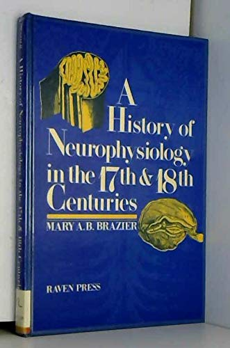 9780890045534: A History of Neurophysiology in the 17th and 18th Centuries: From Concept to Experiment