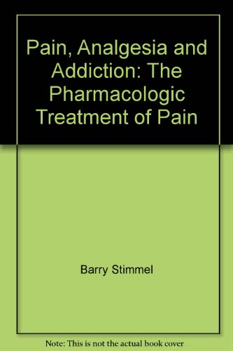 9780890046050: Pain, Analgesia and Addiction: The Pharmacologic Treatment of Pain
