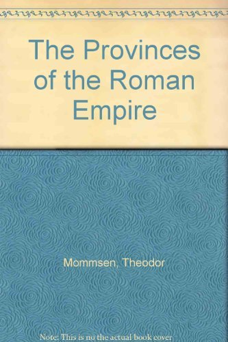 Provinces of the Roman Empire: From Caesar to Diocletian. Two Volumes: Mommsen, Theodor