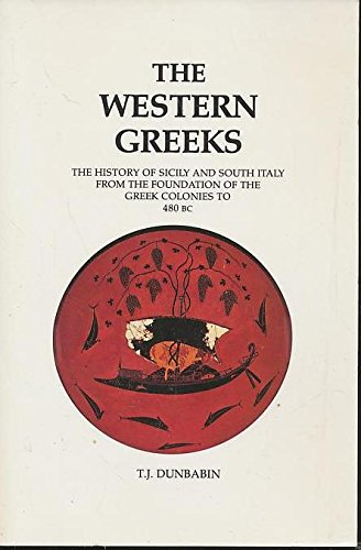 9780890053003: The Western Greeks: The History of Sicily and South Italy from the Foundation of the Greek Colonies to 480 B.C.
