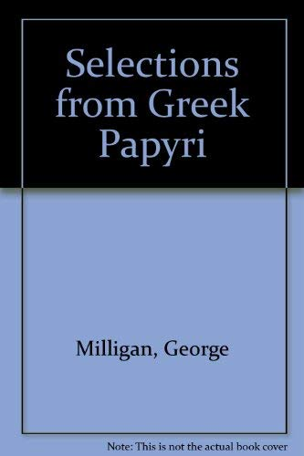 Selections from the Greek Papyri: Milligan, George (Editor)