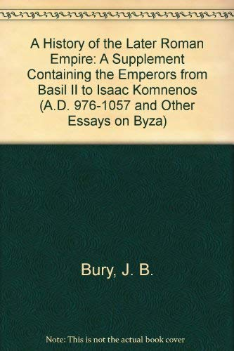 9780890054437: A History of the Later Roman Empire: A Supplement Containing the Emperors from Basil II to Isaac Komnenos (A.D. 976-1057 and Other Essays on Byza)