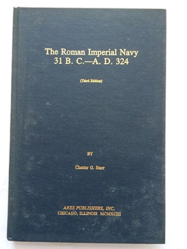 The Roman Imperial Navy, 31 B.C.-A.D. 324: Starr, Chester G.