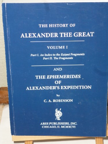9780890055557: The History of Alexander the Great:Translation of the Extant Historians bound with the Ephemerides of Alexander's Expedition