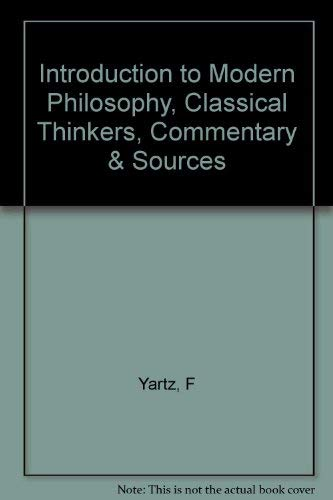 Introduction to modern philosophy. Classical thinkers: commentary and sources.: Yartz, F.J.