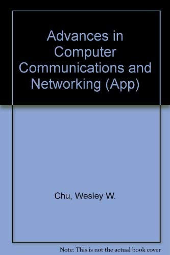 Advances in Computer Communications and Networking. Comp: Chu, Wesley W.