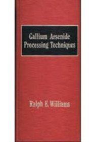 Gallium Arsenide Processing Techniques: Williams, Ralph E.