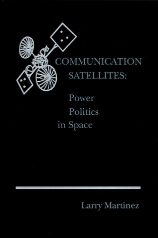 9780890061671: Communication Satellites: Power Politics in Space (Artech House Telecom Library)