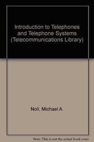 Introduction to Telephones and Telephone Systems (Telecommunications: Noll, Michael A.