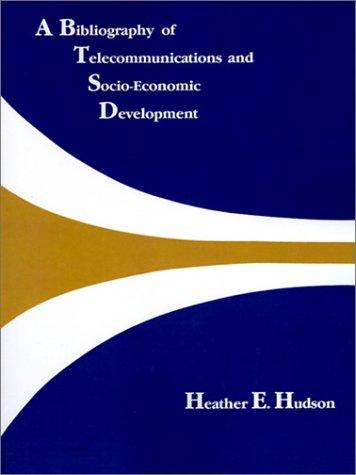A Bibliography of Telecommunications and Socio-Economic Development: Hudson, Heather