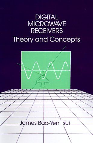 Digital Microwave Receivers: Theory and Concept: Tsui, James Bao-Yen