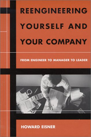 Reengineering Yourself and Your Company: From Engineer: Howard Eisner
