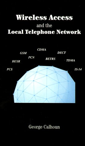Wireless Access and the Local Telephone Network: George Calhoun