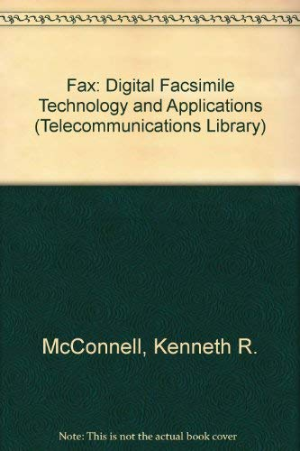 Fax: Digital Facsimile Technology and Applications (Artech House Telecommunications Library): ...