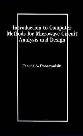 Introduction to Computer Methods for Microwave Circuit: Janusz A. Dobrowolski
