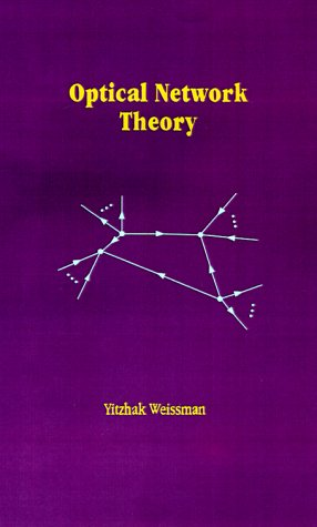 Optical Network Theory (Artech House Optoelectronics Library): Weissman, Yitzhak