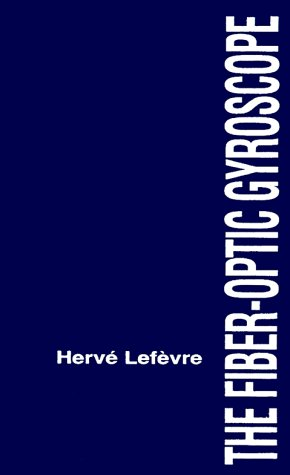 The Fiber-Optic Gyroscope (Artech House Optoelectronics Library): Herve C. Lefevre