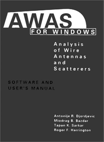 AWAS for Windows: Analysis of Wire Antennas and Scatterers, Software and User's Manual (9780890065945) by Antonije R. Djordjevic; Miodrag B. Bazdar; Tapan K. Sarkar; Roger F. Harrington