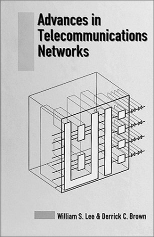 Advances in Telecommunications Networks (Artech House Telecommunications: William S. Lee,