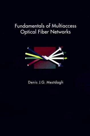Fundamentals of Multiaccess Optical Fiber Networks (Artech: Denis J. G.