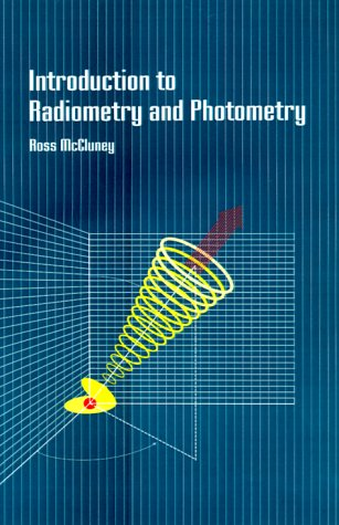 Introduction to Radiometry and Photometry (Optoelectronics library): William Ross McCluney;