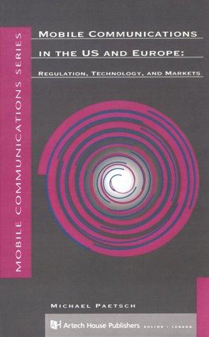 9780890066881: Mobile Communications in the U.S. and Europe: Regulation, Technology, and Markets (Mobile Communications Library)