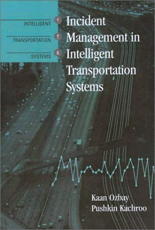 Incident Management in Intelligent Transporation Systems (Artech: Kachroo, Pushkin, Ozbay,