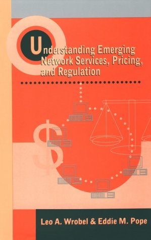 Understanding Emerging Network Services, Pricing, and Regulation: Wrobel, Leo A.,