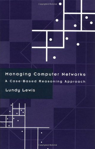 Managing Computer Networks: A Case-Based Reasoning Approach: Lundy Lewis