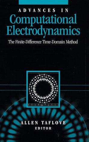 Advances in Computational Electrodynamics (Artech House Antenna Library): Taflove, Allen