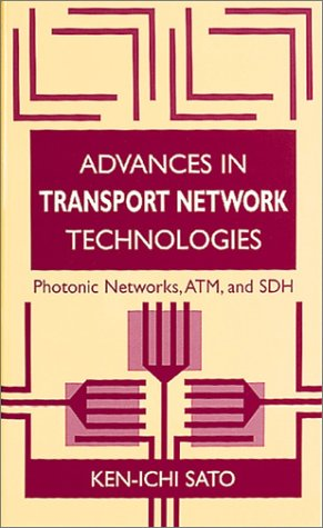 9780890068519: Advances in Transport Network Technologies: Photonic Networks, ATM and SDH (Telecommunications Library)