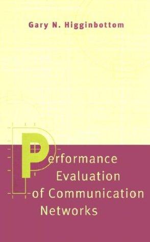 Performance Evaluation of Communication Networks (Artech House: Gary Higginbottom