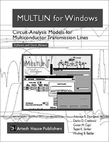 MULTLIN for Windows: Circuit-Analysis Models for Multiconductor Transmission Lines, Software and User's Manual (9780890068762) by Antonije Djordjevic; Darko Cvetkovic; Goran Cujic; Tapan Sarkar; Miodrag B. Bazdar