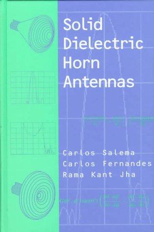 Solid Dielectric Horn Antennas: Salema, Carlos;Fernandes, Carlos;Jha,