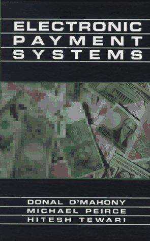 Electronic Payment Systems: O'Mahony, Donal, Michael Peirce, and Hitesh Tewari
